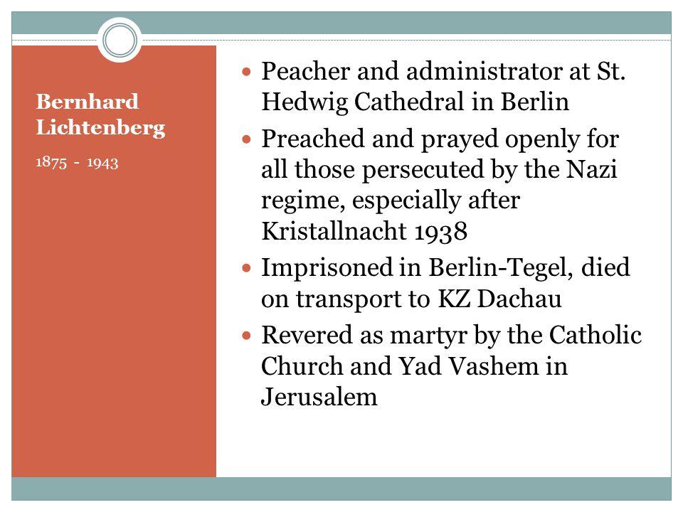 Bernhard Lichtenberg 1875 - 1943 Peacher and administrator at St.