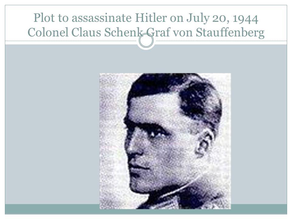 Plot to assassinate Hitler on July 20, 1944 Colonel Claus Schenk Graf von Stauffenberg