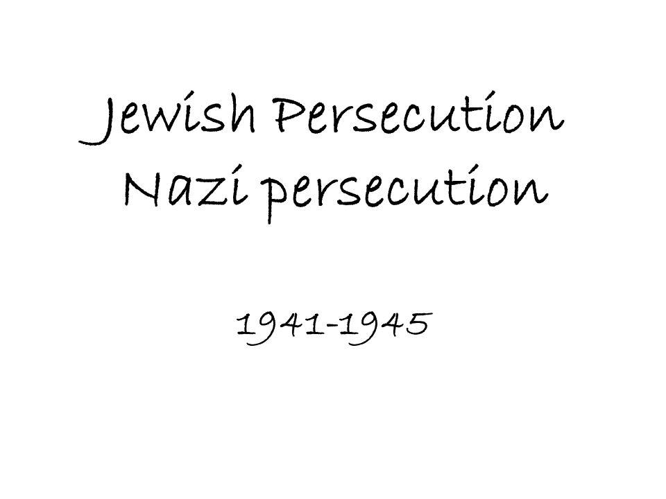 Jewish Persecution Nazi persecution 1941-1945