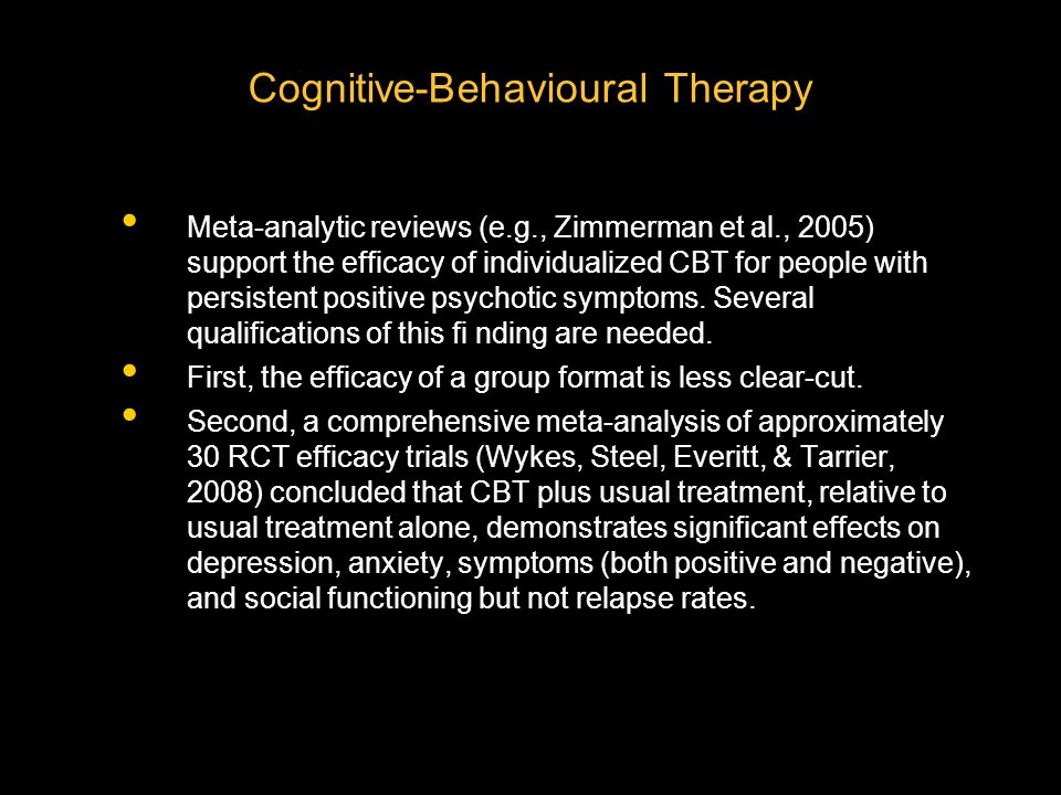 Meta-analytic reviews (e.g., Zimmerman et al., 2005) support the efficacy of individualized CBT for people with persistent positive psychotic symptoms