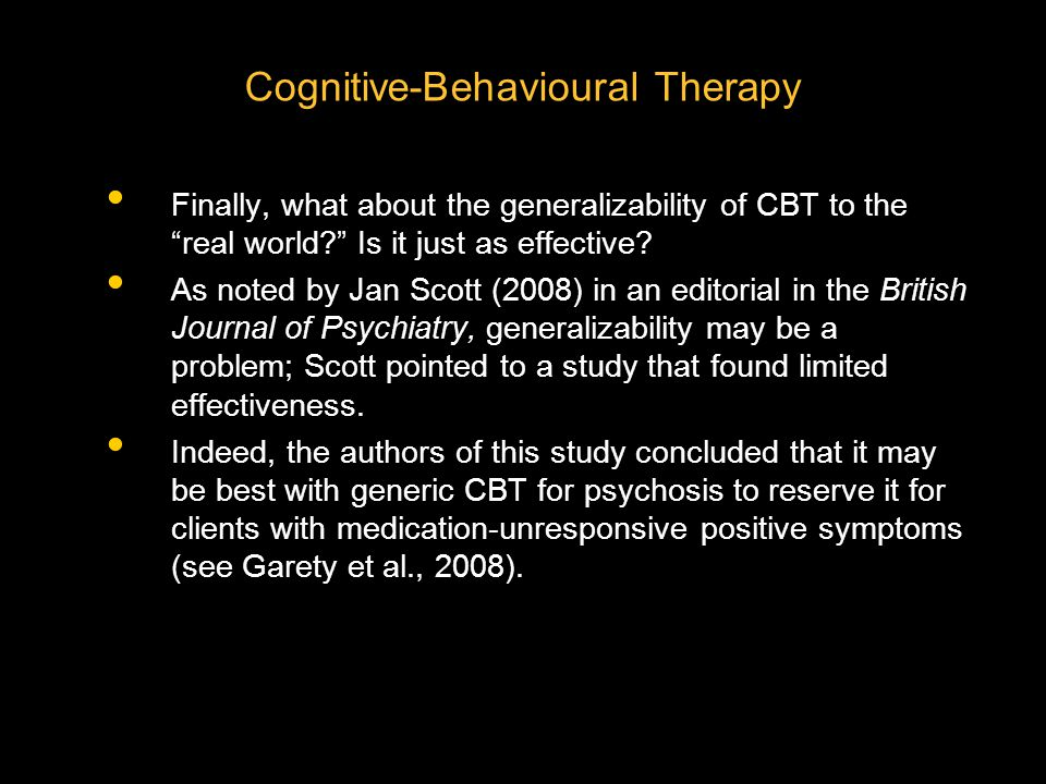 """Finally, what about the generalizability of CBT to the """"real world?"""" Is it just as effective? As noted by Jan Scott (2008) in an editorial in the Brit"""