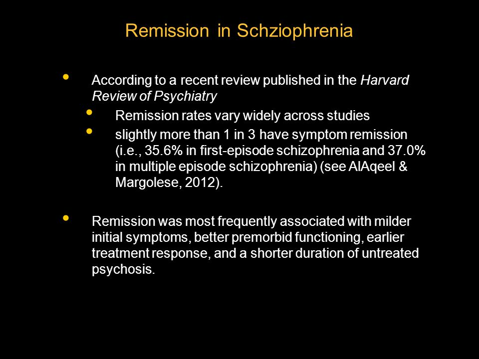 Remission in Schziophrenia According to a recent review published in the Harvard Review of Psychiatry Remission rates vary widely across studies sligh