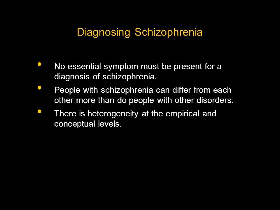 Diagnosing Schizophrenia No essential symptom must be present for a diagnosis of schizophrenia. People with schizophrenia can differ from each other m