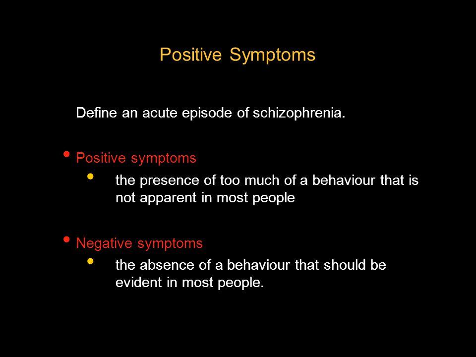 Positive Symptoms Define an acute episode of schizophrenia.