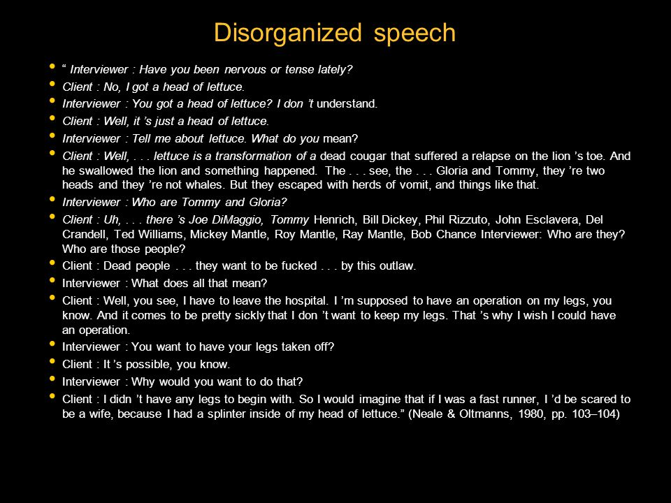 Disorganized speech Interviewer : Have you been nervous or tense lately.