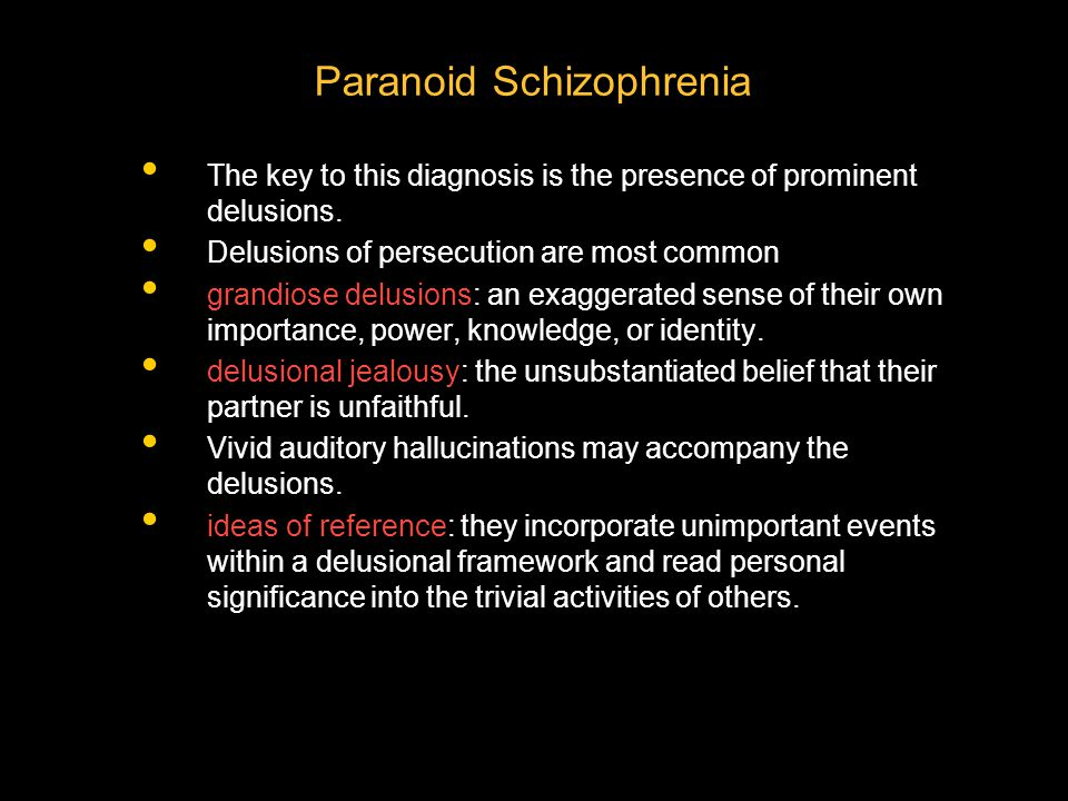 Paranoid Schizophrenia The key to this diagnosis is the presence of prominent delusions. Delusions of persecution are most common grandiose delusions: