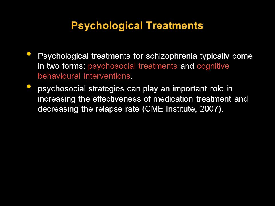 Psychological Treatments Psychological treatments for schizophrenia typically come in two forms: psychosocial treatments and cognitive behavioural int