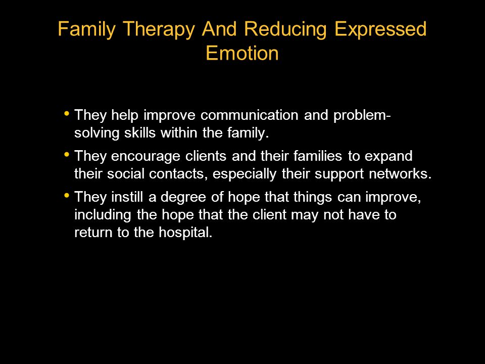 They help improve communication and problem- solving skills within the family. They encourage clients and their families to expand their social contac