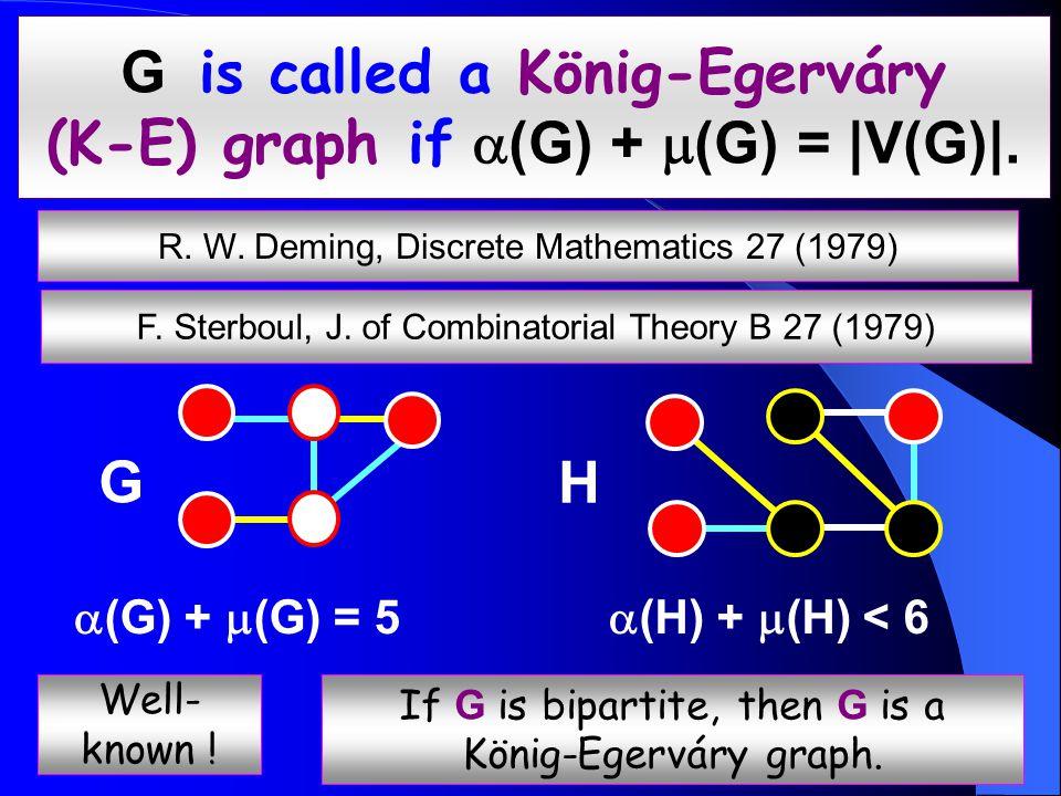 G is called a König-Egerváry (K-E) graph if  (G) +  (G) = |V(G)|.