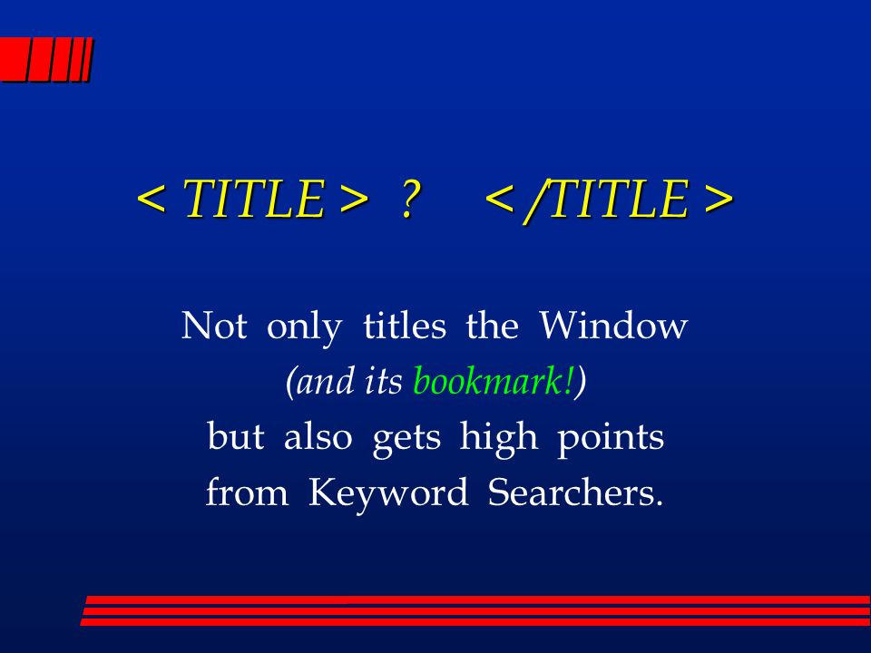 Not only titles the Window (and its bookmark!) but also gets high points from Keyword Searchers.