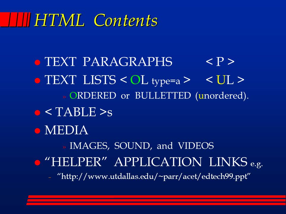 HTML Contents l TEXT PARAGRAPHS l TEXT LISTS » ORDERED or BULLETTED (unordered).