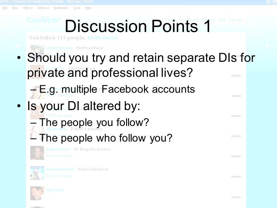 Discussion Points 1 Should you try and retain separate DIs for private and professional lives? –E.g. multiple Facebook accounts Is your DI altered by: