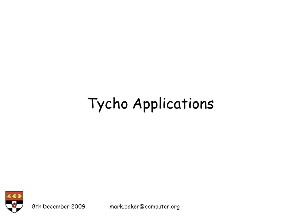 Tycho Applications 8th December 2009mark.baker@computer.org