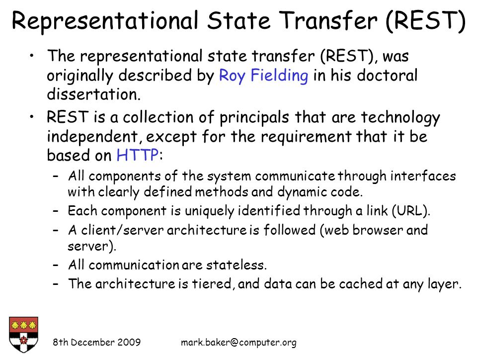 Representational State Transfer (REST) The representational state transfer (REST), was originally described by Roy Fielding in his doctoral dissertation.