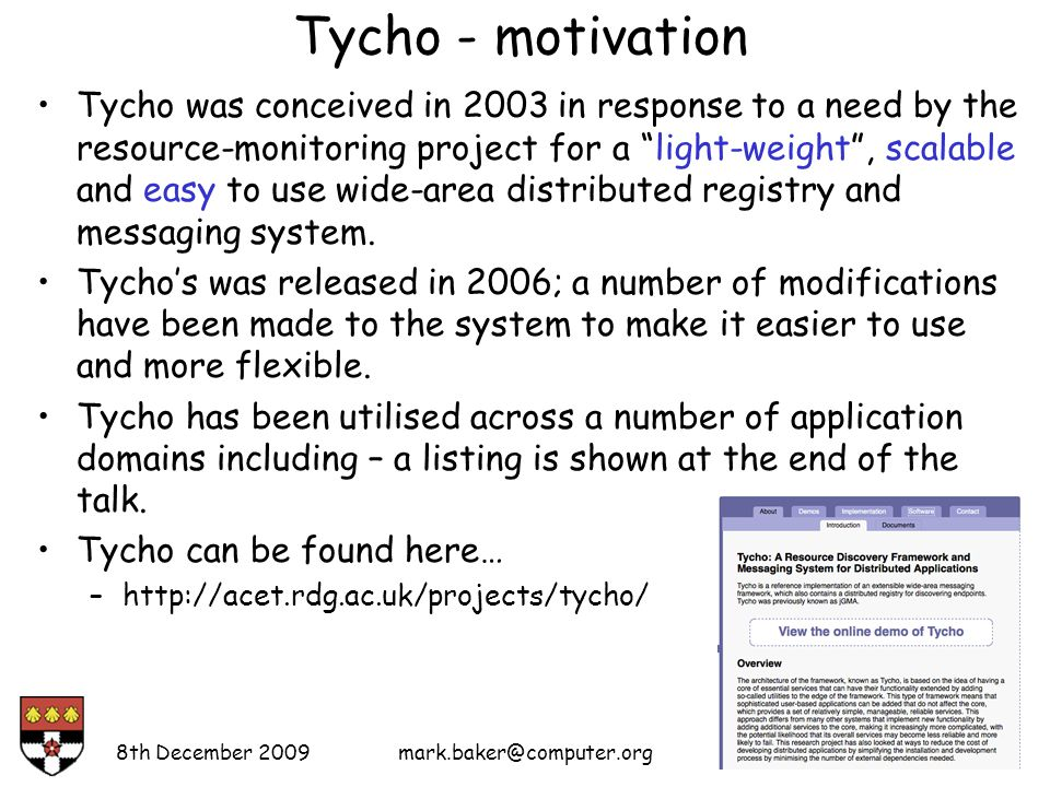 Tycho - motivation Tycho was conceived in 2003 in response to a need by the resource-monitoring project for a light-weight , scalable and easy to use wide-area distributed registry and messaging system.