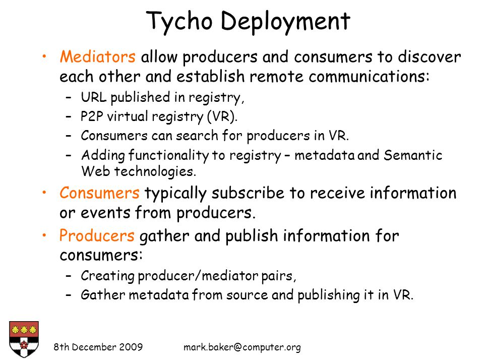 Tycho Deployment Mediators allow producers and consumers to discover each other and establish remote communications: –URL published in registry, –P2P virtual registry (VR).
