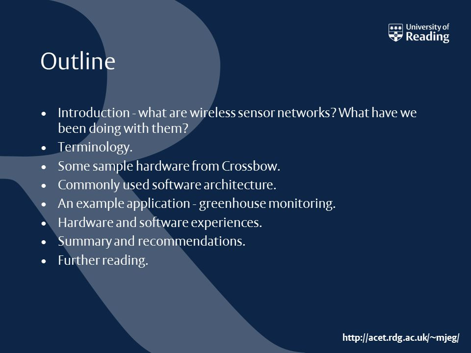 http://acet.rdg.ac.uk/~mjeg/ Outline Introduction - what are wireless sensor networks? What have we been doing with them? Terminology. Some sample har