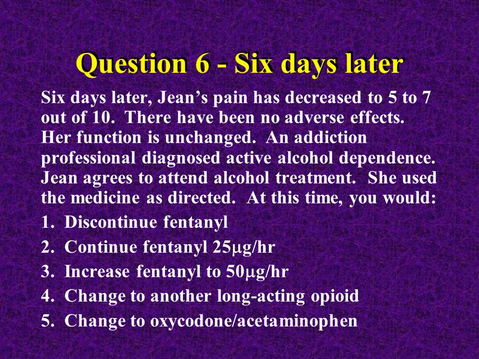 Question 6 - Six days later Six days later, Jean's pain has decreased to 5 to 7 out of 10.