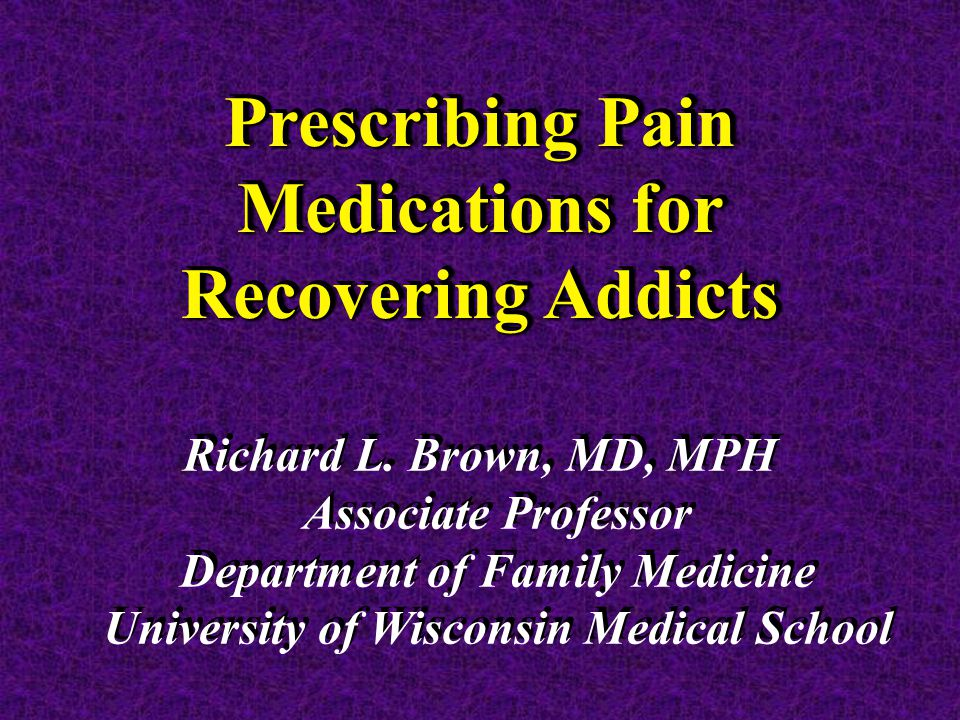 Prescribing Pain Medications for Recovering Addicts Richard L.