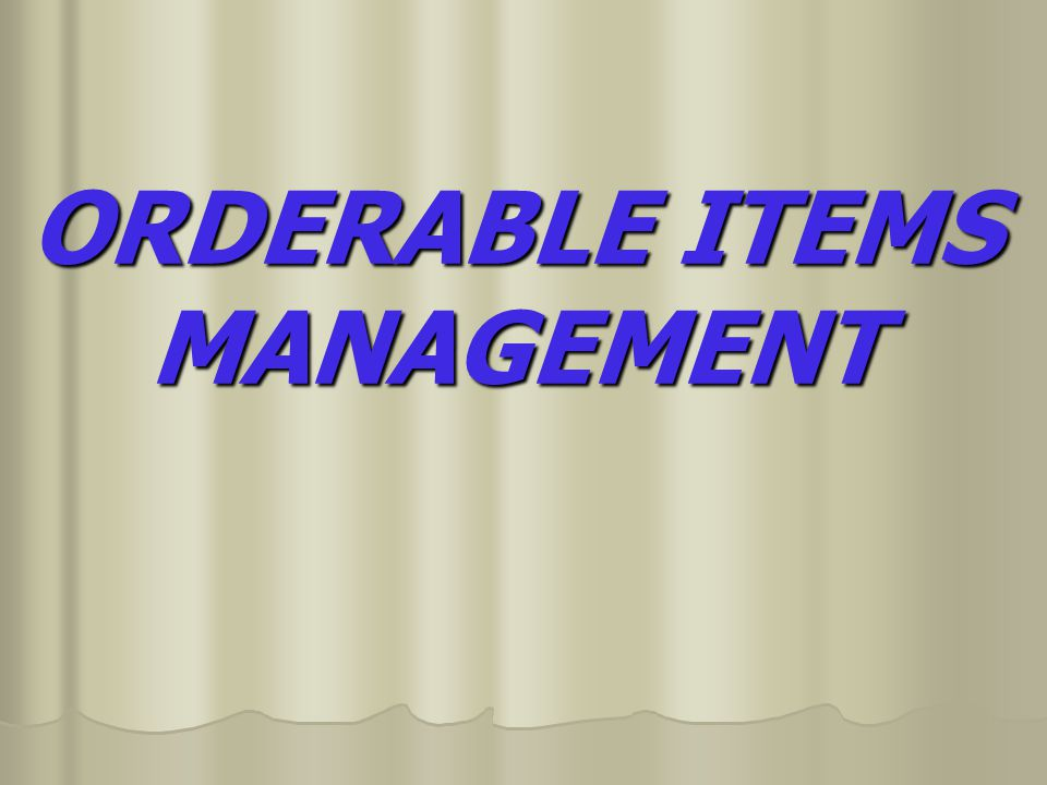 ORDERABLE ITEMS MANAGEMENT