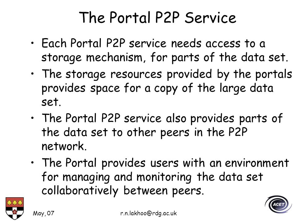 May, 07r.n.lakhoo@rdg.ac.uk The Portal P2P Service Each Portal P2P service needs access to a storage mechanism, for parts of the data set.