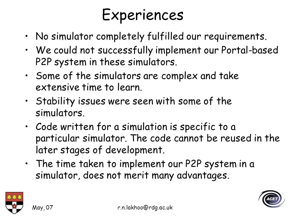 May, 07r.n.lakhoo@rdg.ac.uk Experiences No simulator completely fulfilled our requirements.