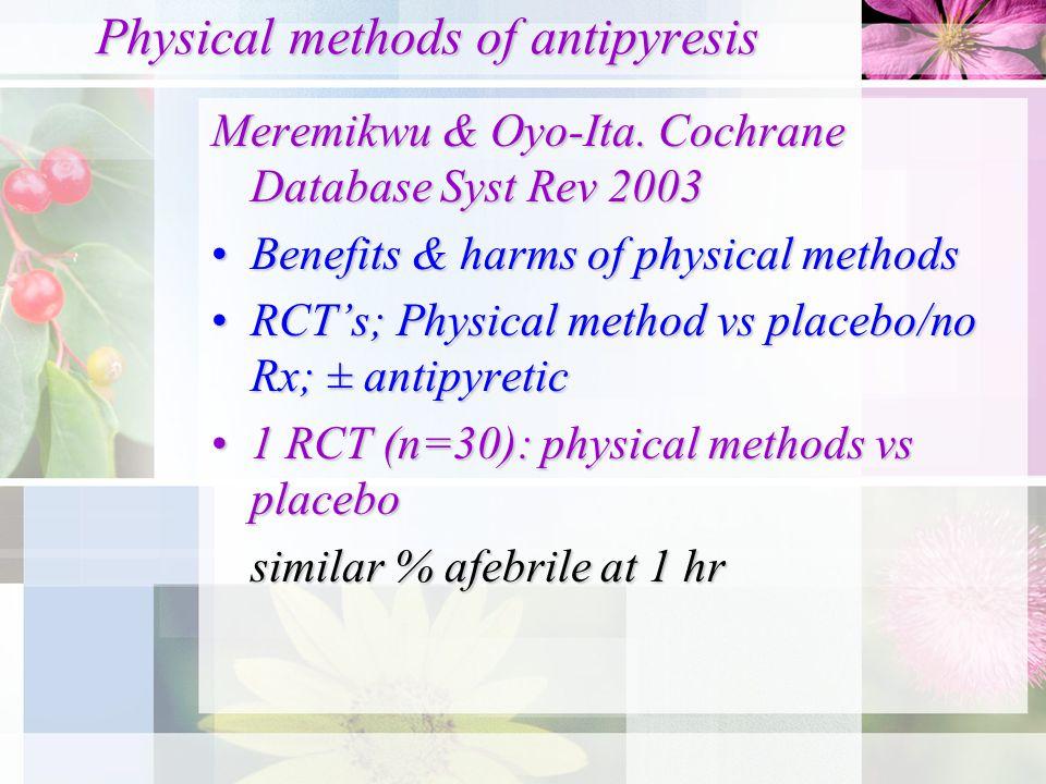 Physical methods of antipyresis Meremikwu & Oyo-Ita. Cochrane Database Syst Rev 2003 Benefits & harms of physical methodsBenefits & harms of physical