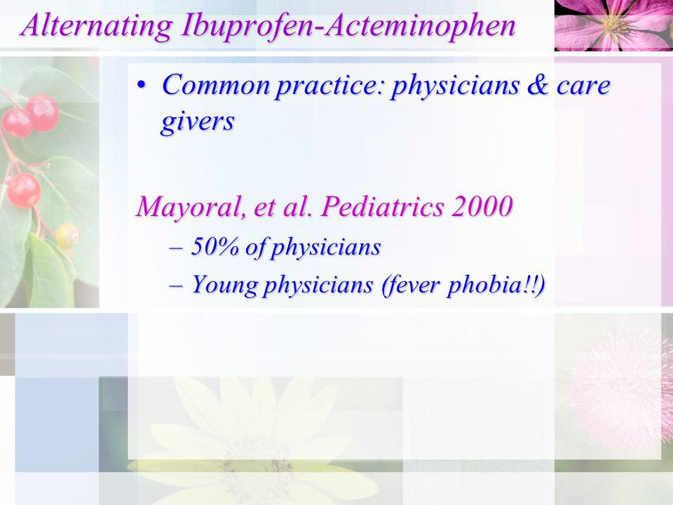 Alternating Ibuprofen-Acteminophen Alternating Ibuprofen-Acteminophen Common practice: physicians & care giversCommon practice: physicians & care give