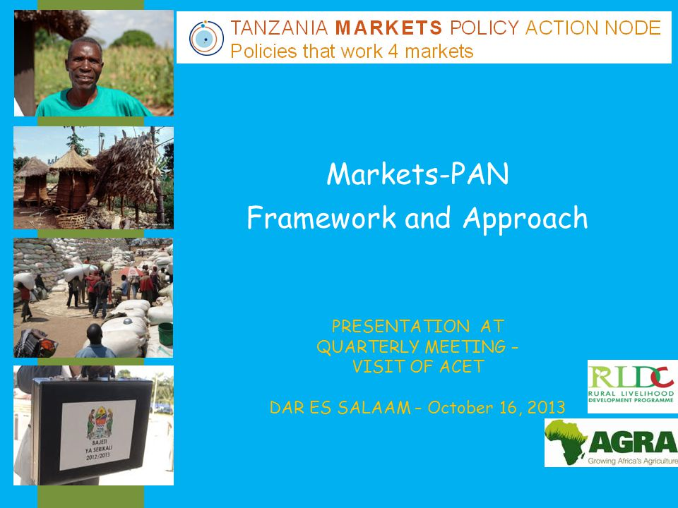 OUTLINE 1.AGRA s Policy Action Nodes 2. About the Tanzania Markets PAN 3.