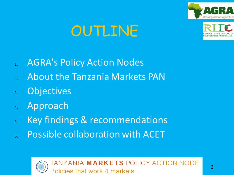 AGRA s Policy Action Nodes 3 Policy Program started in 2010 in Benin and Tanzania Funded by BMGF 5 PAN s supported by a HUB Seeds-PAN Markets-PAN Soil Health-PAN Land-PAN Environments-PAN To change current policies in order to create a conducive environment for small holder farmers