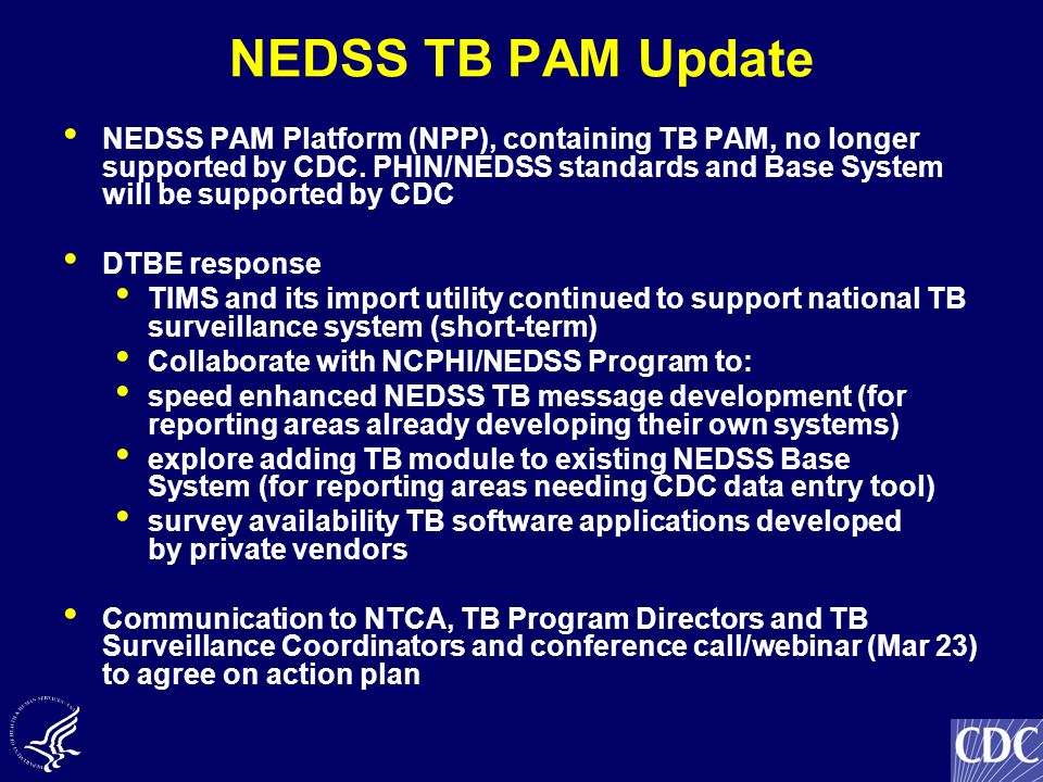 NEDSS TB PAM Update NEDSS PAM Platform (NPP), containing TB PAM, no longer supported by CDC.