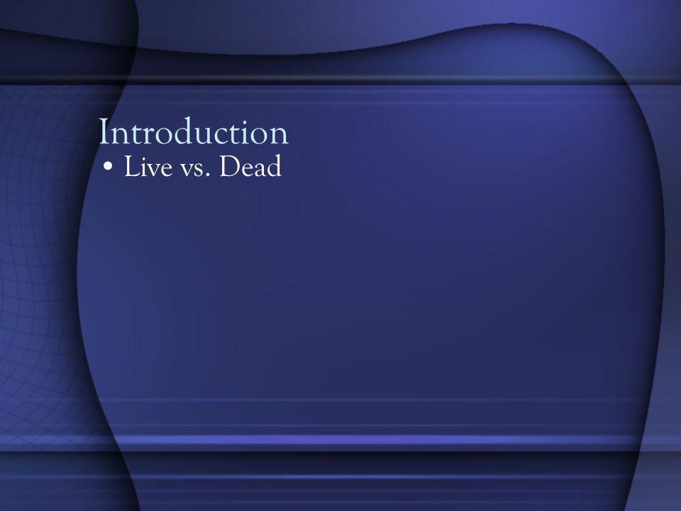 Introduction Live vs. Dead