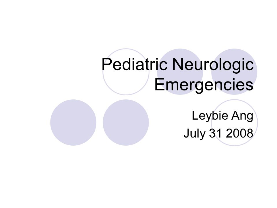 Pediatric Neurologic Emergencies Leybie Ang July 31 2008