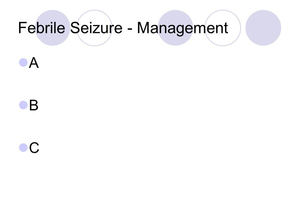 Febrile Seizure - Management A B C
