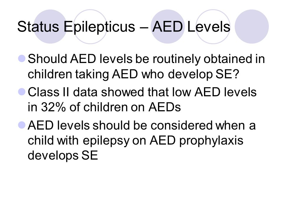 Status Epilepticus – AED Levels Should AED levels be routinely obtained in children taking AED who develop SE.
