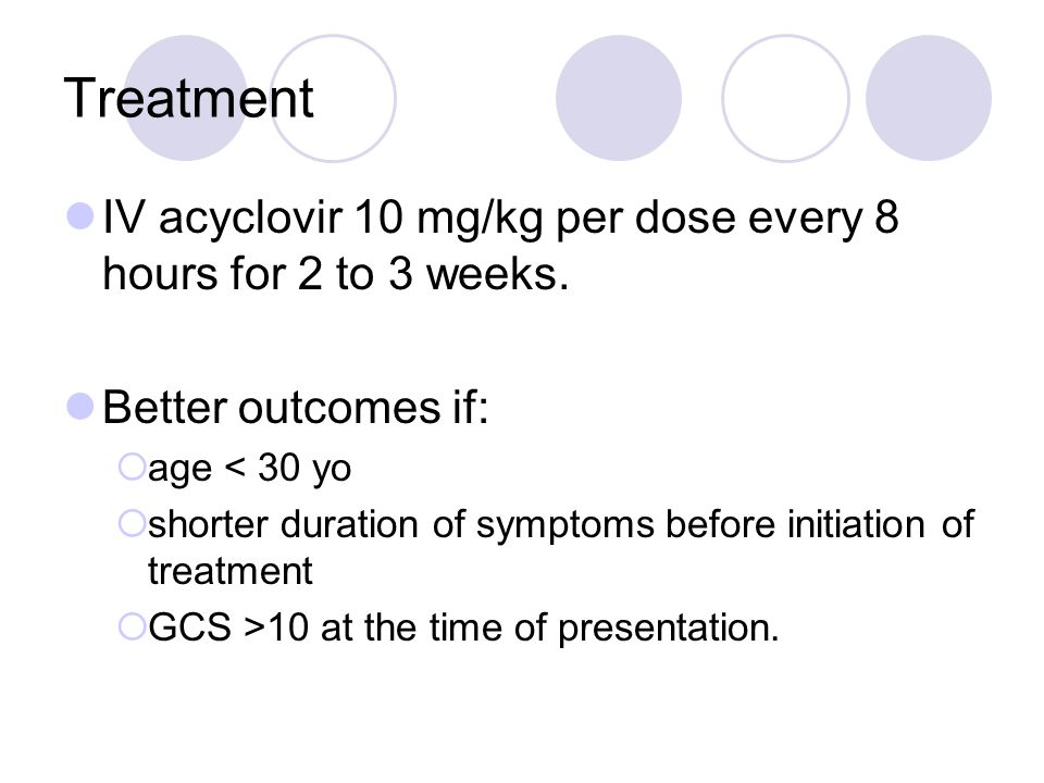 Treatment IV acyclovir 10 mg/kg per dose every 8 hours for 2 to 3 weeks.
