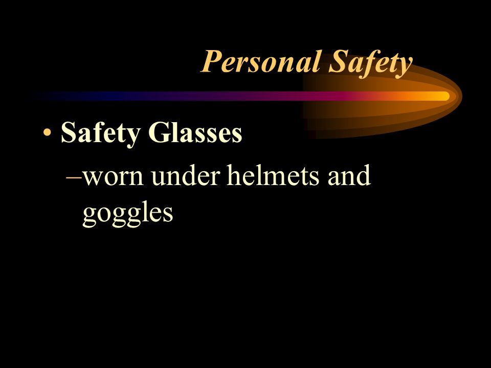 Personal Safety Shoes –leather, cover entire foot Gloves –Leather, never use to pick up metal