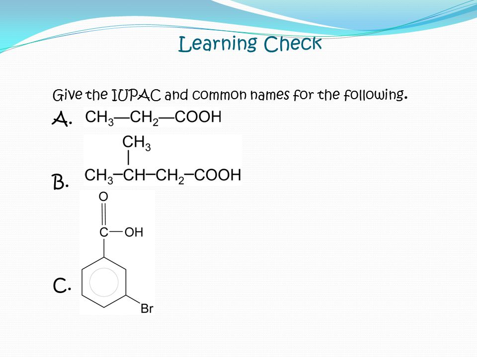 Learning Check Give the IUPAC and common names for the following. A. B. C.