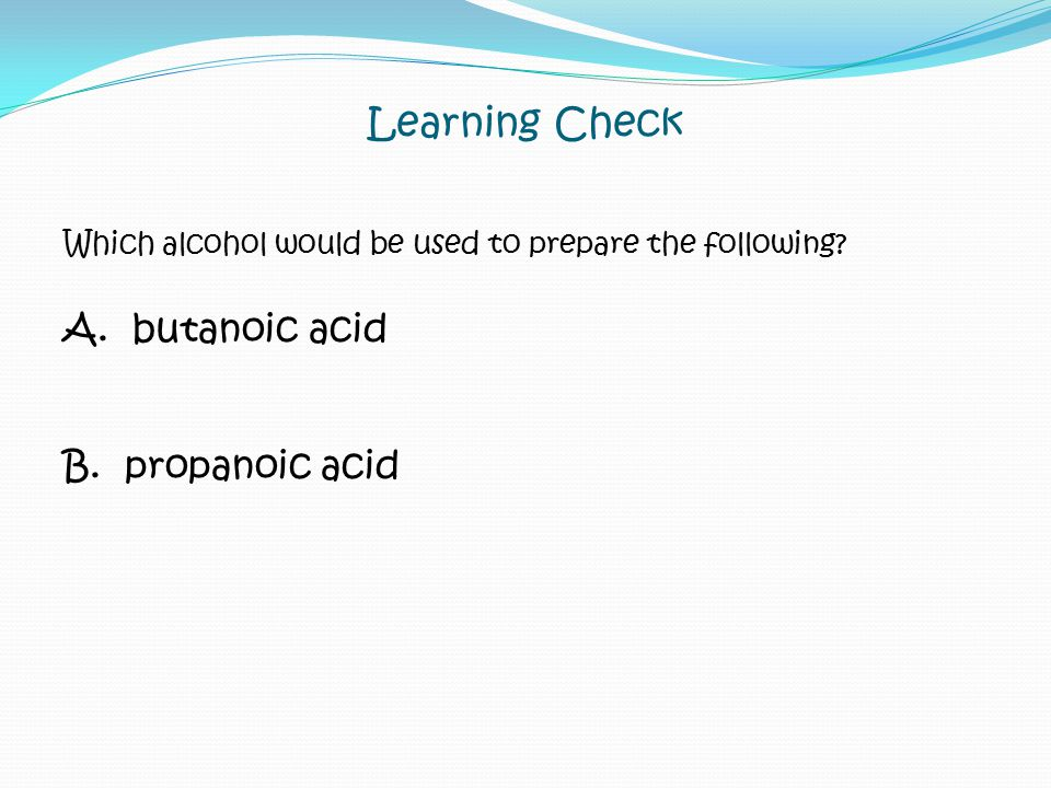 Learning Check Which alcohol would be used to prepare the following.