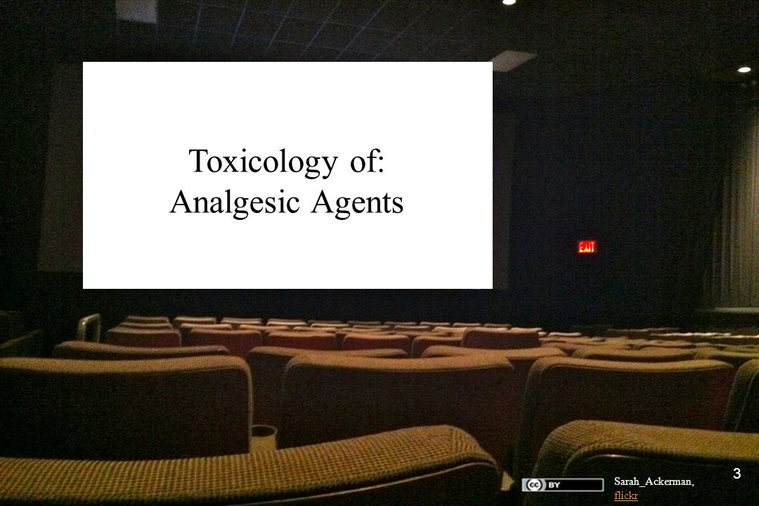 8-24-11 Toxicology of: Analgesic Agents Sarah_Ackerman, flickr flickr 3
