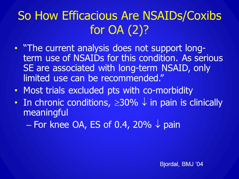 "So How Efficacious Are NSAIDs/Coxibs for OA (2)? ""The current analysis does not support long- term use of NSAIDs for this condition. As serious SE are"