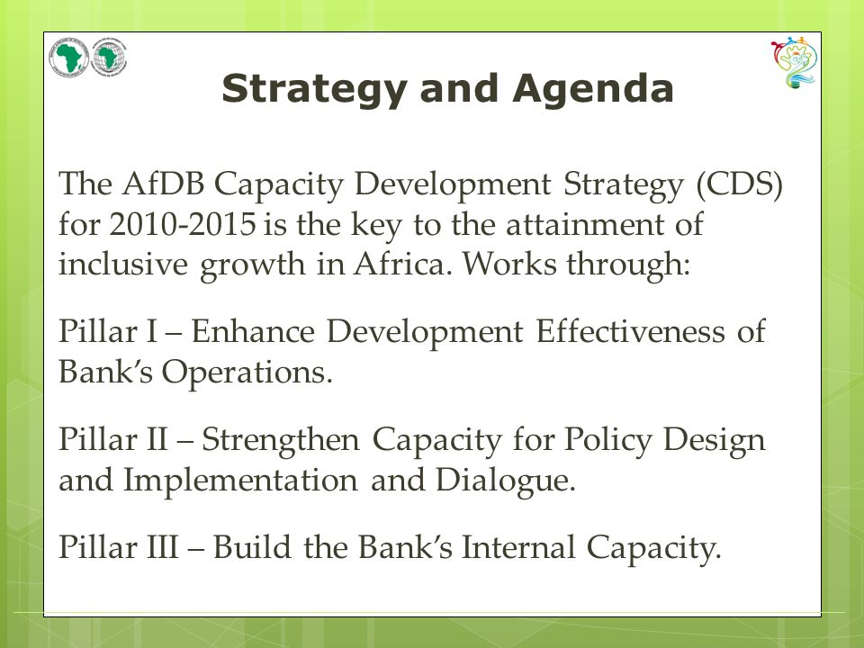 Strategy and Agenda The AfDB Capacity Development Strategy (CDS) for 2010-2015 is the key to the attainment of inclusive growth in Africa.
