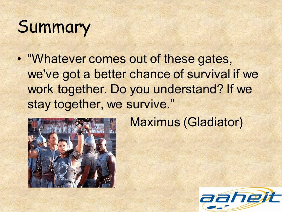 Summary Whatever comes out of these gates, we ve got a better chance of survival if we work together.