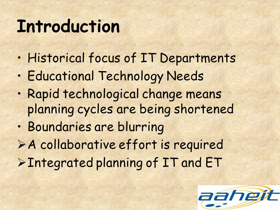 Introduction Historical focus of IT Departments Educational Technology Needs Rapid technological change means planning cycles are being shortened Boundaries are blurring  A collaborative effort is required  Integrated planning of IT and ET