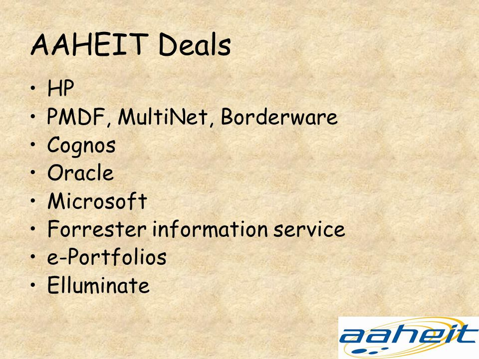 AAHEIT Deals HP PMDF, MultiNet, Borderware Cognos Oracle Microsoft Forrester information service e-Portfolios Elluminate