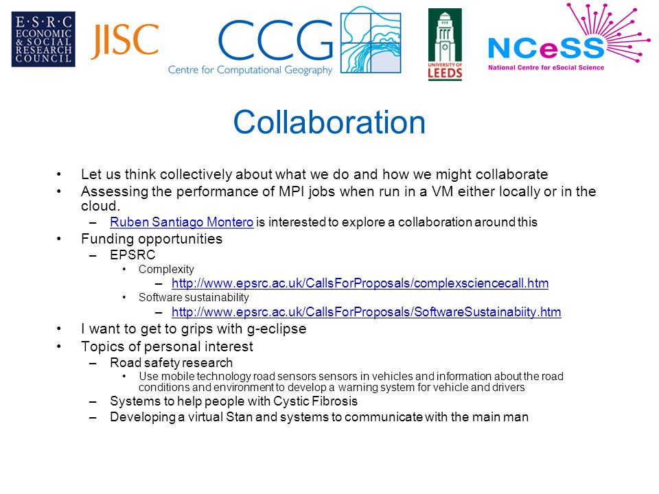 Collaboration Let us think collectively about what we do and how we might collaborate Assessing the performance of MPI jobs when run in a VM either locally or in the cloud.