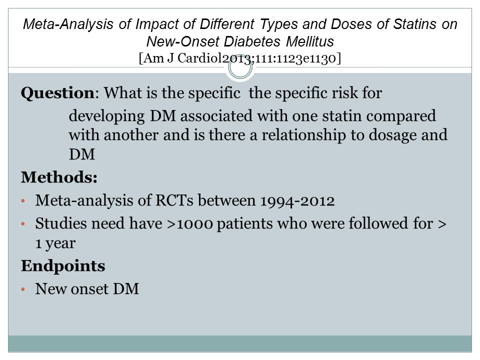 Meta-Analysis of Impact of Different Types and Doses of Statins on New-Onset Diabetes Mellitus [Am J Cardiol2013;111:1123e1130] Question: What is the