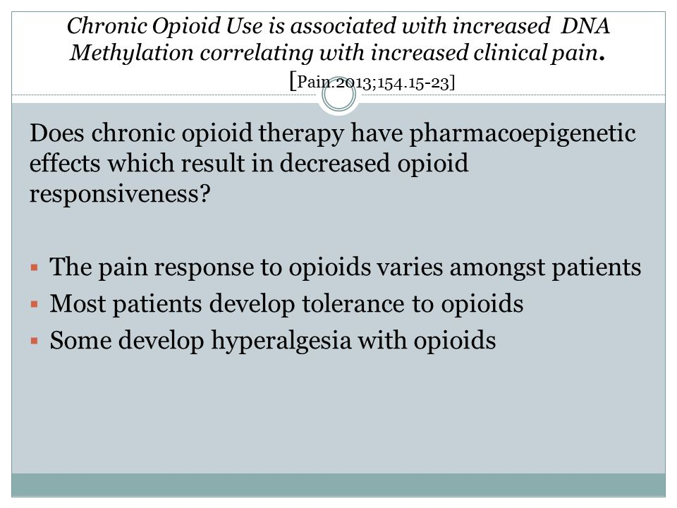 Chronic Opioid Use is associated with increased DNA Methylation correlating with increased clinical pain. [ Pain.2013;154.15-23] Does chronic opioid t