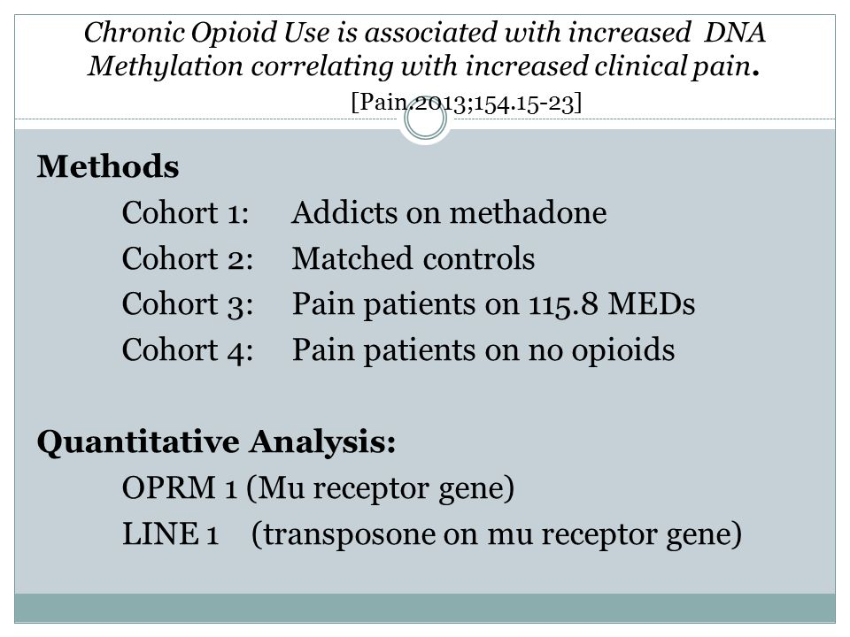 Chronic Opioid Use is associated with increased DNA Methylation correlating with increased clinical pain. [Pain.2013;154.15-23] Methods Cohort 1:Addic