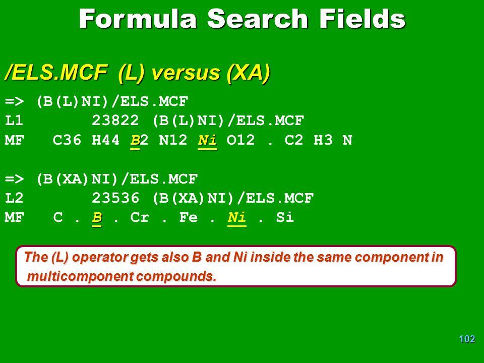 102 Formula Search Fields /ELS.MCF (L) versus (XA) => (B(L)NI)/ELS.MCF L1 23822 (B(L)NI)/ELS.MCF BNi MF C36 H44 B2 N12 Ni O12.